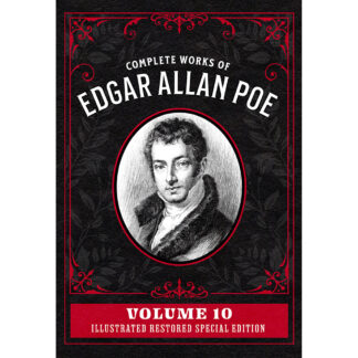 Complete Works of Edgar Allan Poe Volume 10: Illustrated Restored Special Edition
