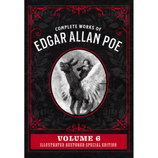 Complete Works of Edgar Allan Poe Volume 6: Illustrated Restored Special Edition