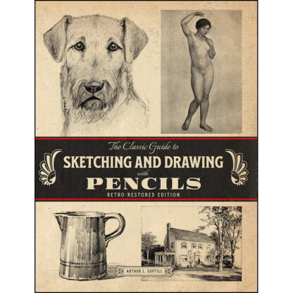 The Classic Guide to Sketching and Drawing with Pencils: Retro Restored Edition