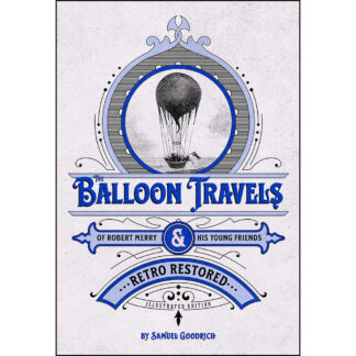 The Balloon Travels of Robert Merry and His Young Friends: Retro Restored Illustrated Edition