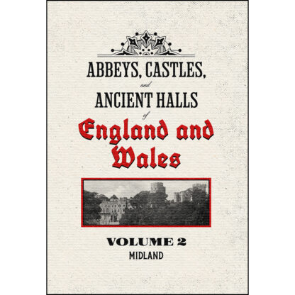 Abbeys, Castles, and Ancient Halls of England and Wales Volume 2: Midland - Restored Edition