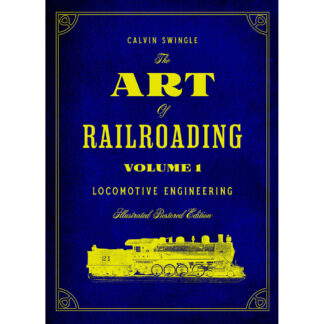 The Art of Railroading Volume 1: Locomotive Engineering - Illustrated Restored Edition: