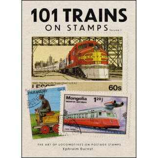 101 Trains on Stamps Volume 1: The Art of Locomotives on Postage Stamps