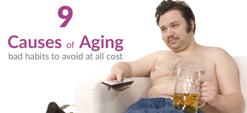 Avoid the 9 bad habits and avoid premature aging.
