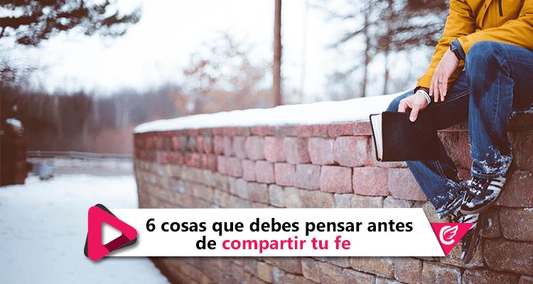 6 Cosas que debes pensar antes de compartir tu fe #MásCercaDelCielo #RadioCristiana