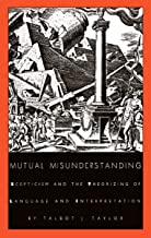 Mutual Misunderstanding: Scepticism and the Theorizing of Language and Interpretation (Post-Contemporary Interventions)