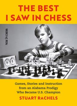 Paperback The Best I Saw in Chess : Games, Stories and Instruction from an Alabama Prodigy Who Became U. S. Champion Book