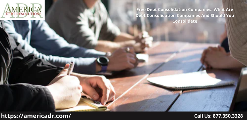 Free Debt Consolidation Companies: What Are Debt Consolidation Companies And Should You Consolidate