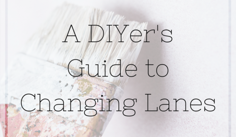 A DIYer's Guide to Changing Lanes