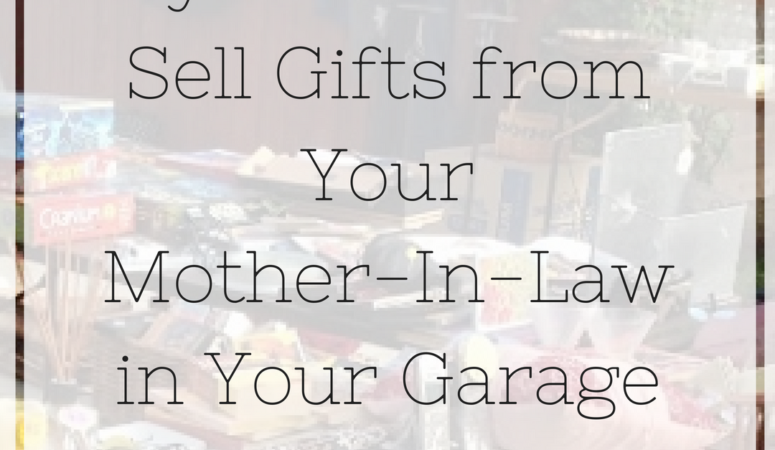 Why You Shouldn't Sell Gifts from Your Mother-in-Law In Your Garage Sale