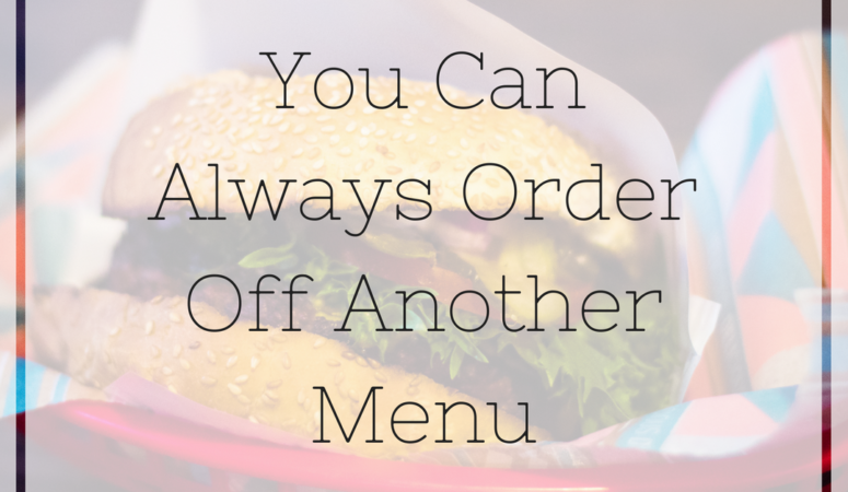 You Can Always Order Off Another Menu