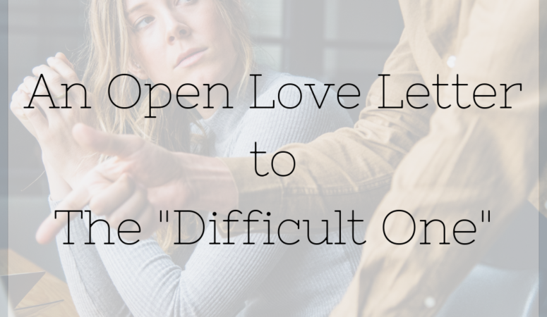 "An Open Love Letter to the ""Difficult One"""