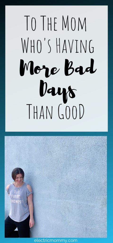 To the Mom Who's Having More Bad Days than Good - Being a mom is by far the hardest job I have ever had. I wouldn't change it for the world but that's not to say that some days aren't just plain HARD. Here's my plan for those bad days. #momminainteasy #motherhood #postpartumdepression #mentalhealthawareness