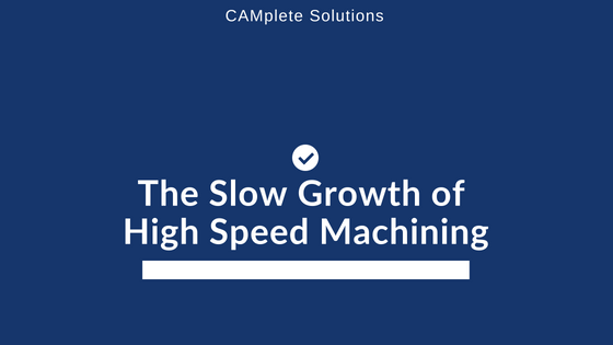 Slow Growth of High Speed Machining