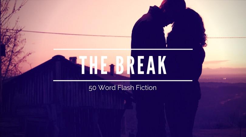 The Break | 50 Word Story