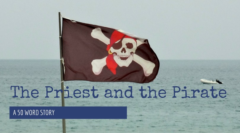 The Priest and the Pirate   50 Word Story