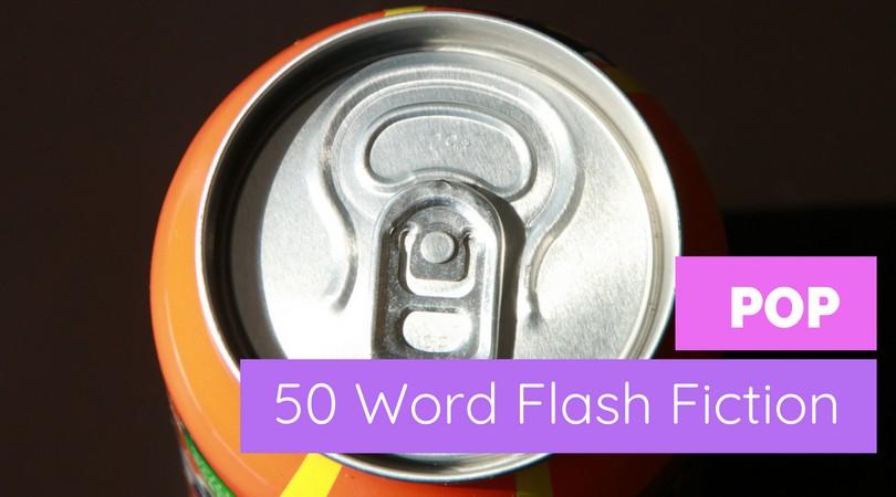 Pop | 50 Word Story