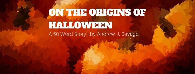 On the Origins of Halloween   50 Word Story