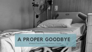 A Proper Goodbye | 50 Word Story