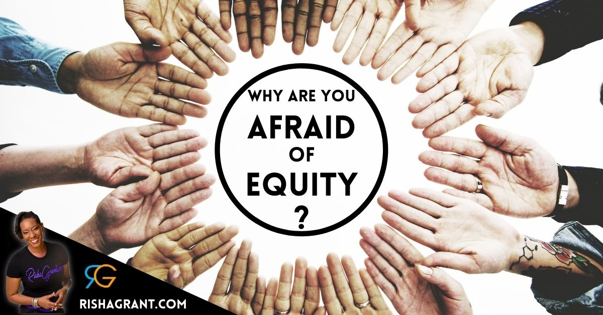 Why are you afraid of Equity