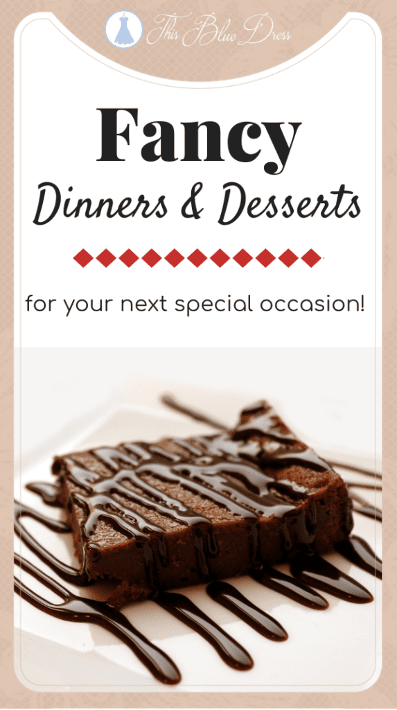 Fancy Dinners and Desserts for your next special occasion #thisbluedress #dinnerathome #fancymeals #fullcoursemeals #dessertideas #valentinesday