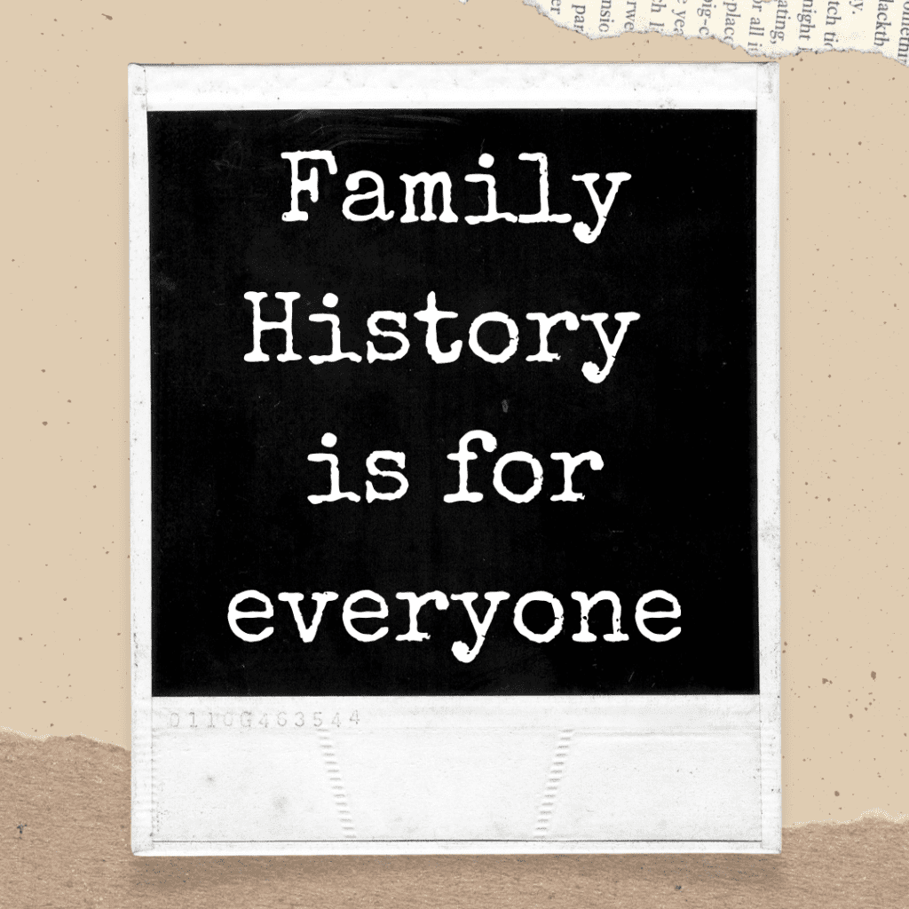 Family History is for everyone quote on polaroid picture