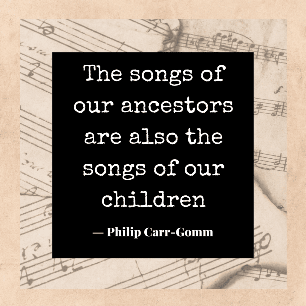 The songs of our ancestors are also the songs of our children quote