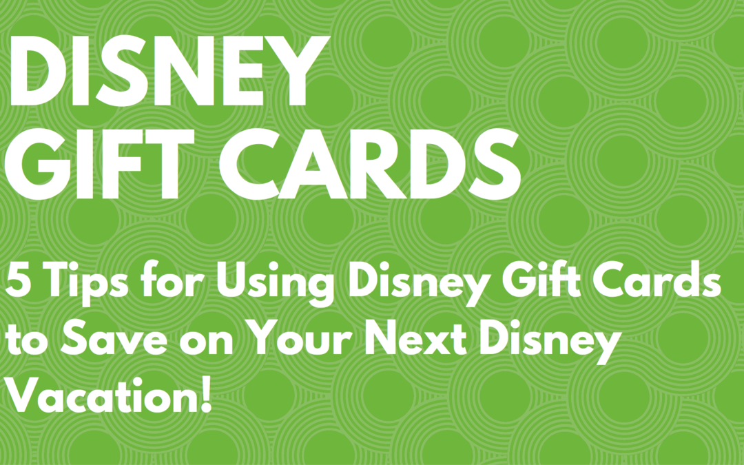 5 Tips for Using Disney Gift Cards to Save on Your Next Disney Vacation!