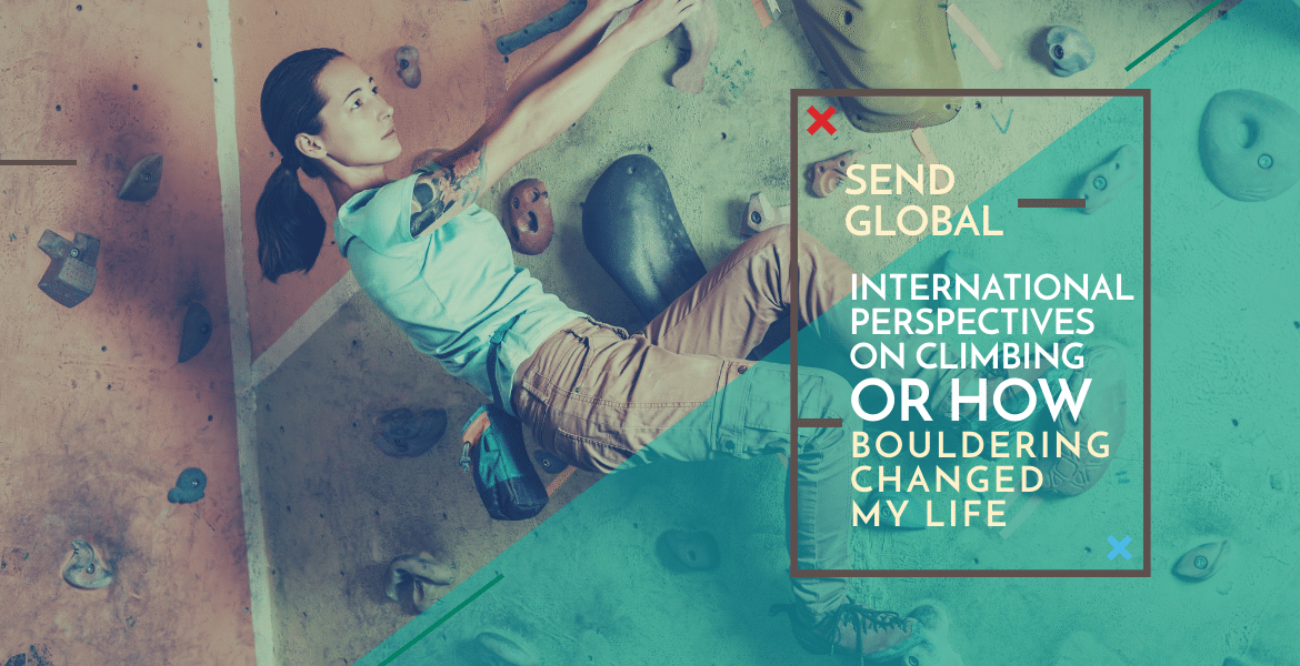 Send Global: International Perspectives on Climbing, or How Bouldering Changed My Life