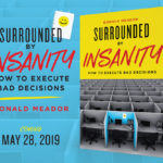 The BOOK- Surrounded by Insanity: How to Execute Bad Decisions