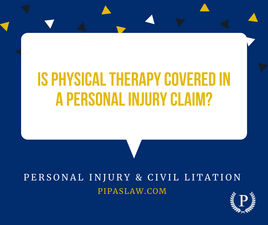 IS PHYSICAL THERAPY COVERED IN A PERSONAL INJURY CLAIM BY PIPAS LAW GROUP