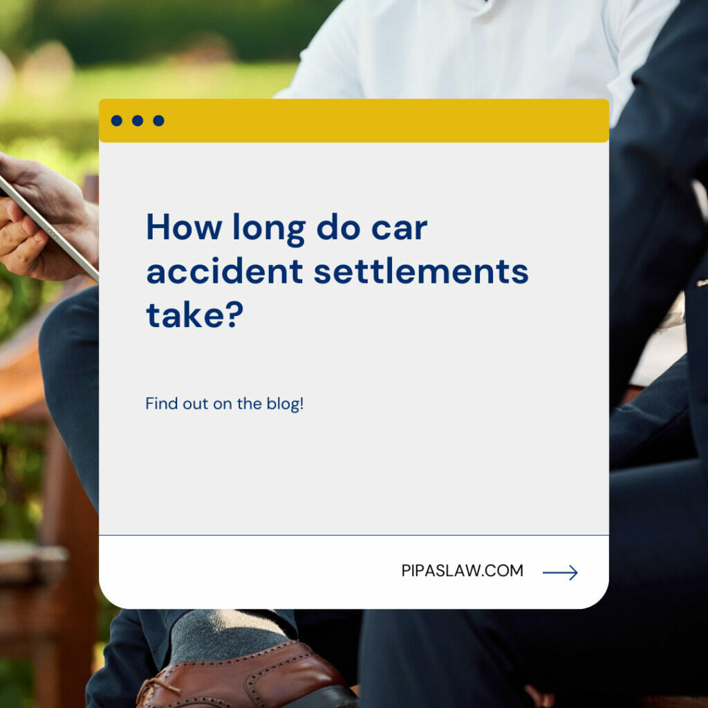 How long do car accident settlements take by pipas law group