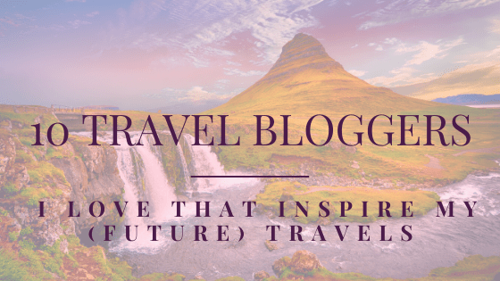 10 Travel Bloggers I Love That Inspire My (Future) Travels
