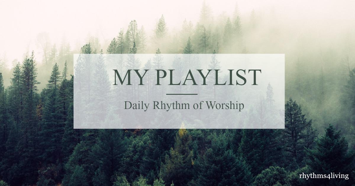 my playlist, daily rhythm, worship