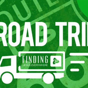Road Trip – Finding Jesus Everywhere – week 6