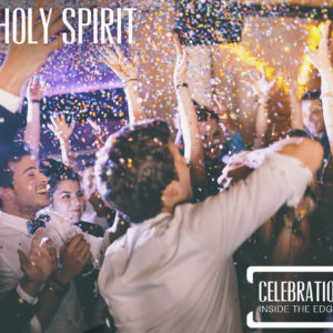 The Holy Spirit – Celebration Inside the Edges
