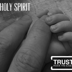 The Holy Spirit – Trust Inside the Edges