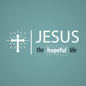 Jesus | The Hopeful Life week 3