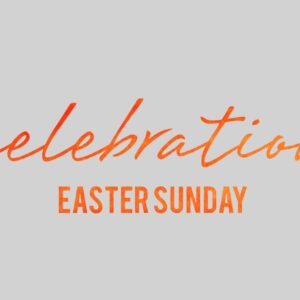 Easter Sunday – Home Celebration – Week 5