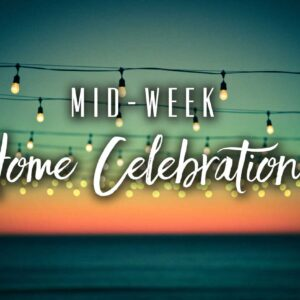 Mid-week Home Celebration 3