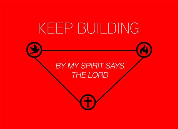 Home Celebration – Week 12 – Keep Building – By My Spirit says the Lord