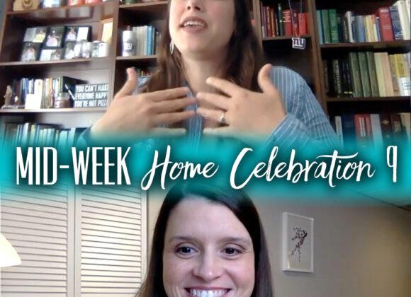 Mid-Week Home Celebration – Week 9