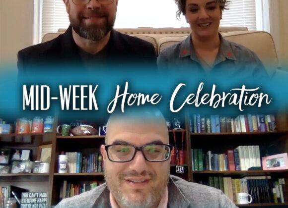 Mid-Week Home Celebration – week 10