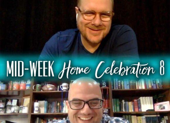 Mid-Week Home Celebration – Week 8