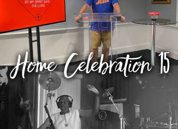 Home Celebration – Week 15 – Keep Building – By My Spirit Says The Lord