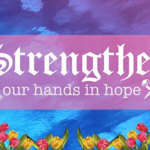 Strengthen our Hands in Hope – week 2