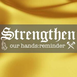 Strenthen Our Hands : Reminder