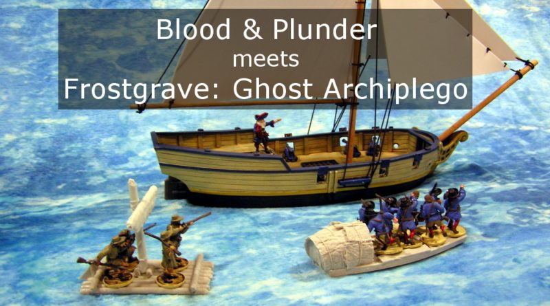 Gaming Crossover Blood & Plunder and Frostgrave: Ghost Archipelago