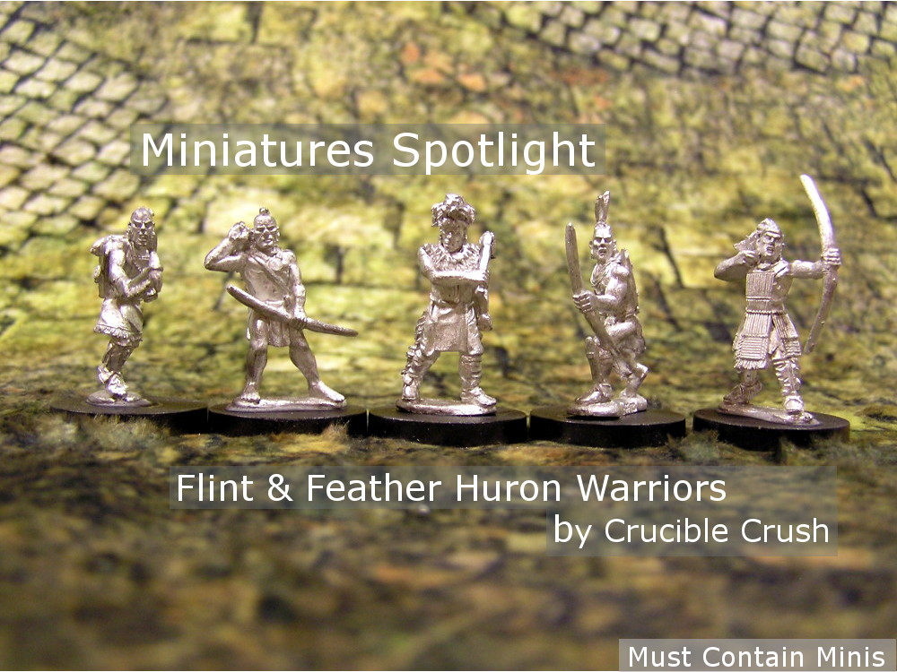 Spotlight on Huron Warrior Miniatures by Crucible Crush (for Flint & Feather)