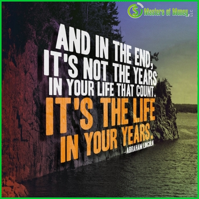 Mastersofmoney.com Life In Your Years Quote Picture